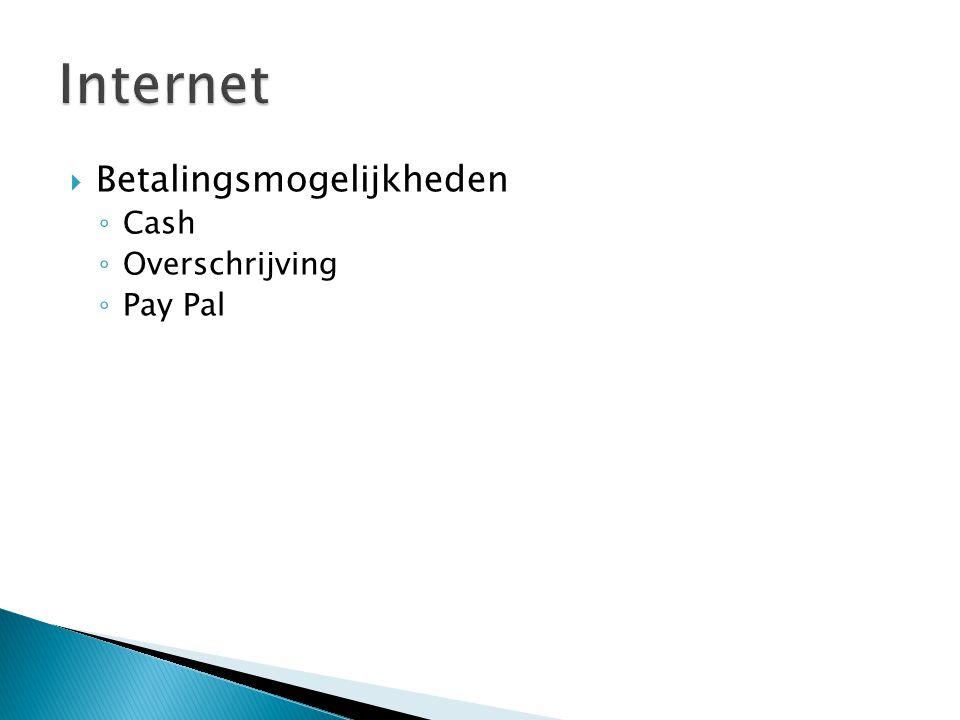 Betalingsmogelijkheden ◦ Cash ◦ Overschrijving ◦ Pay Pal