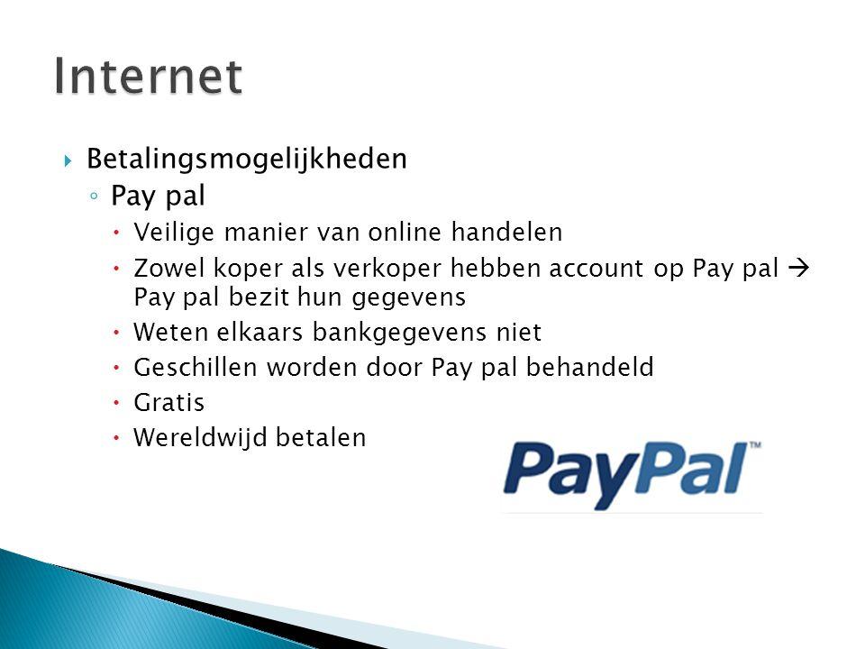  Betalingsmogelijkheden ◦ Pay pal  Veilige manier van online handelen  Zowel koper als verkoper hebben account op Pay pal  Pay pal bezit hun gegevens  Weten elkaars bankgegevens niet  Geschillen worden door Pay pal behandeld  Gratis  Wereldwijd betalen
