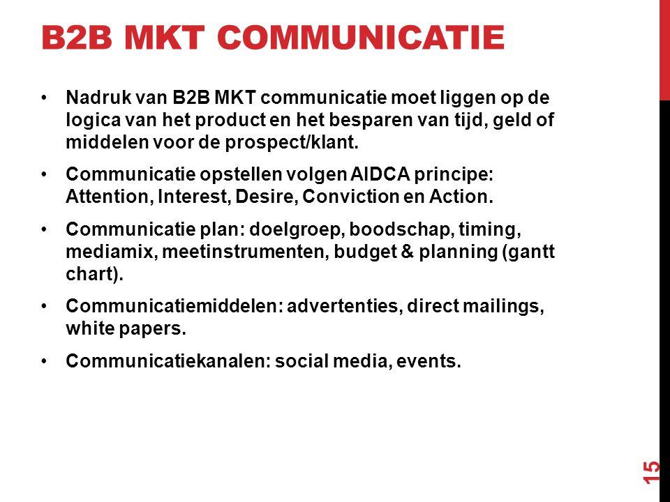 B2B MKT COMMUNICATIE •Nadruk van B2B MKT communicatie moet liggen op de logica van het product en het besparen van tijd, geld of middelen voor de prospect/klant.