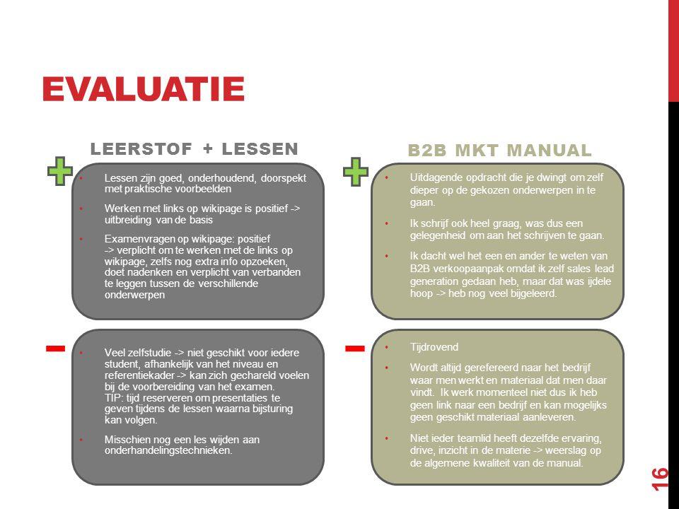 EVALUATIE LEERSTOF + LESSEN B2B MKT MANUAL •Uitdagende opdracht die je dwingt om zelf dieper op de gekozen onderwerpen in te gaan.