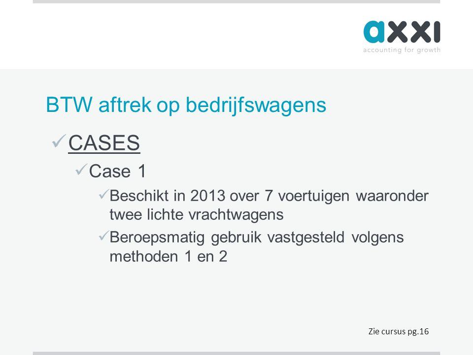 BTW aftrek op bedrijfswagens  CASES  Case 1  Beschikt in 2013 over 7 voertuigen waaronder twee lichte vrachtwagens  Beroepsmatig gebruik vastgeste