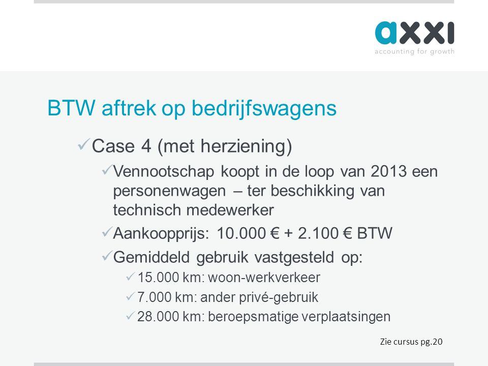 BTW aftrek op bedrijfswagens  Case 4 (met herziening)  Vennootschap koopt in de loop van 2013 een personenwagen – ter beschikking van technisch mede