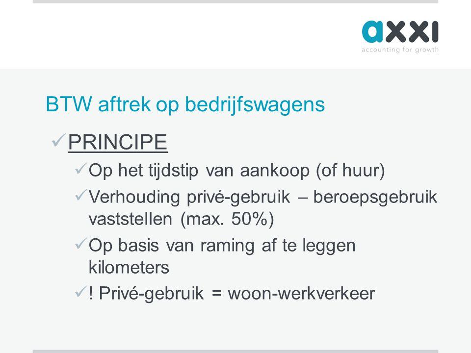 BTW aftrek op bedrijfswagens  PRINCIPE  Op het tijdstip van aankoop (of huur)  Verhouding privé-gebruik – beroepsgebruik vaststellen (max. 50%)  O
