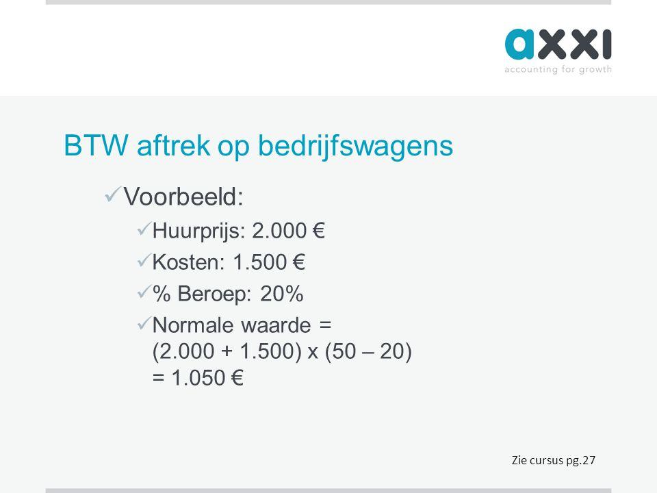 BTW aftrek op bedrijfswagens  Voorbeeld:  Huurprijs: 2.000 €  Kosten: 1.500 €  % Beroep: 20%  Normale waarde = (2.000 + 1.500) x (50 – 20) = 1.05