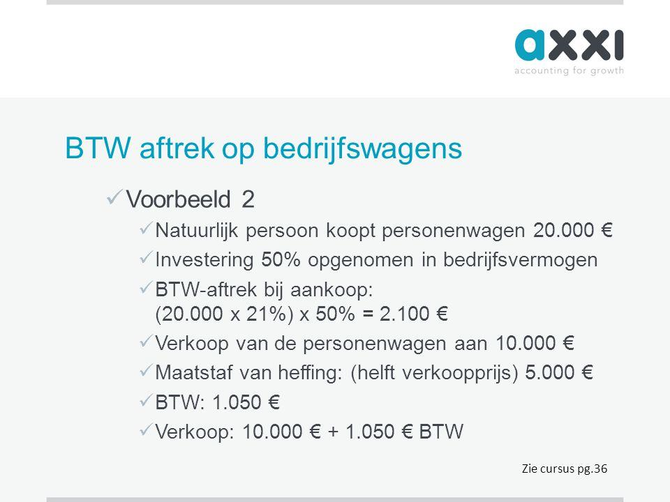 BTW aftrek op bedrijfswagens  Voorbeeld 2  Natuurlijk persoon koopt personenwagen 20.000 €  Investering 50% opgenomen in bedrijfsvermogen  BTW-aft