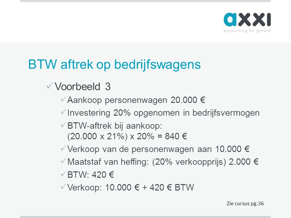 BTW aftrek op bedrijfswagens  Voorbeeld 3  Aankoop personenwagen 20.000 €  Investering 20% opgenomen in bedrijfsvermogen  BTW-aftrek bij aankoop: