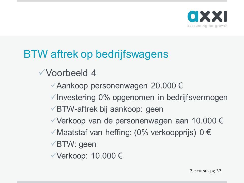 BTW aftrek op bedrijfswagens  Voorbeeld 4  Aankoop personenwagen 20.000 €  Investering 0% opgenomen in bedrijfsvermogen  BTW-aftrek bij aankoop: g