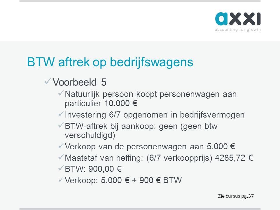 BTW aftrek op bedrijfswagens  Voorbeeld 5  Natuurlijk persoon koopt personenwagen aan particulier 10.000 €  Investering 6/7 opgenomen in bedrijfsve
