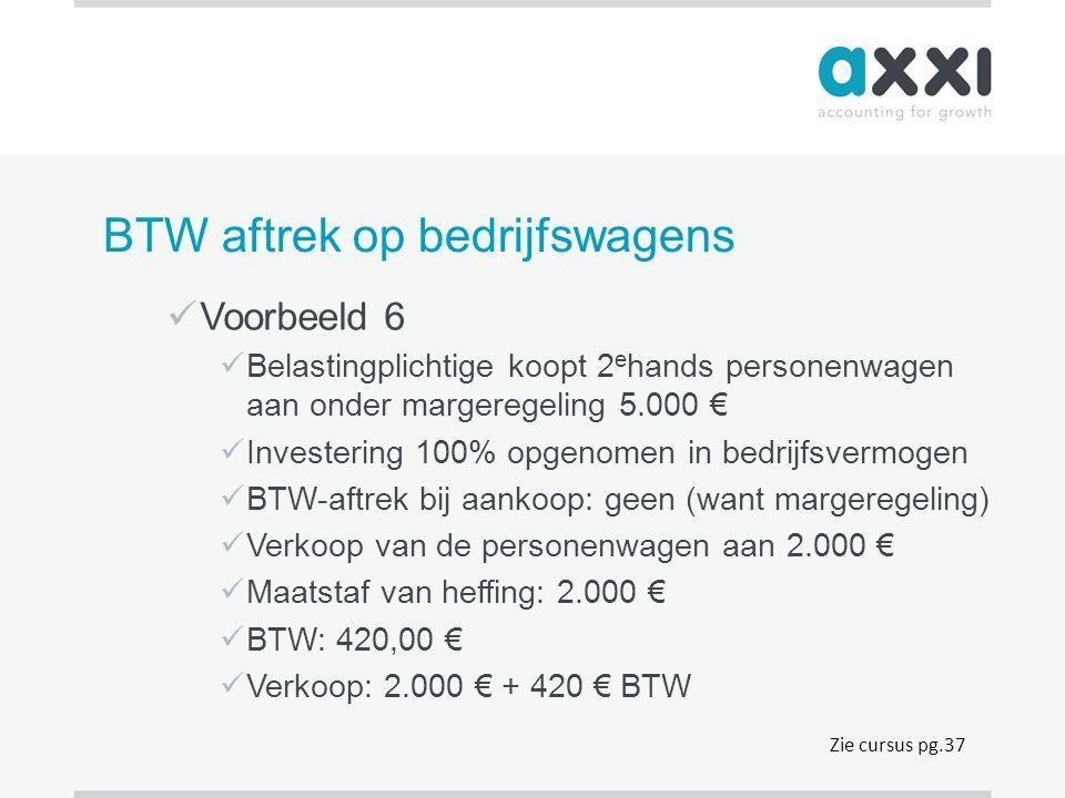 BTW aftrek op bedrijfswagens  Voorbeeld 6  Belastingplichtige koopt 2 e hands personenwagen aan onder margeregeling 5.000 €  Investering 100% opgen