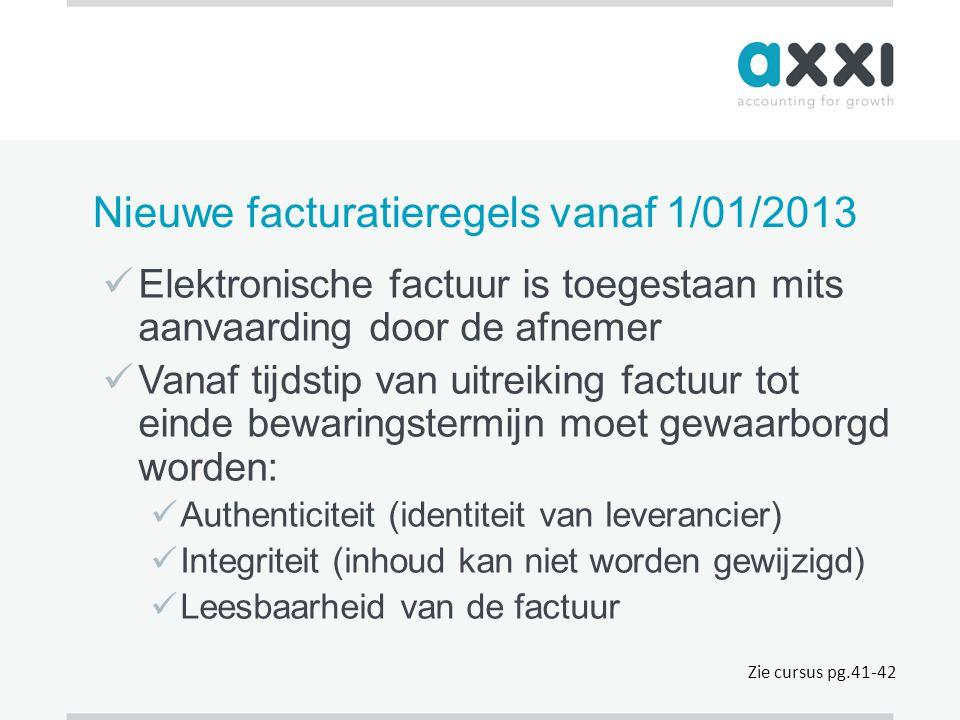Nieuwe facturatieregels vanaf 1/01/2013  Elektronische factuur is toegestaan mits aanvaarding door de afnemer  Vanaf tijdstip van uitreiking factuur