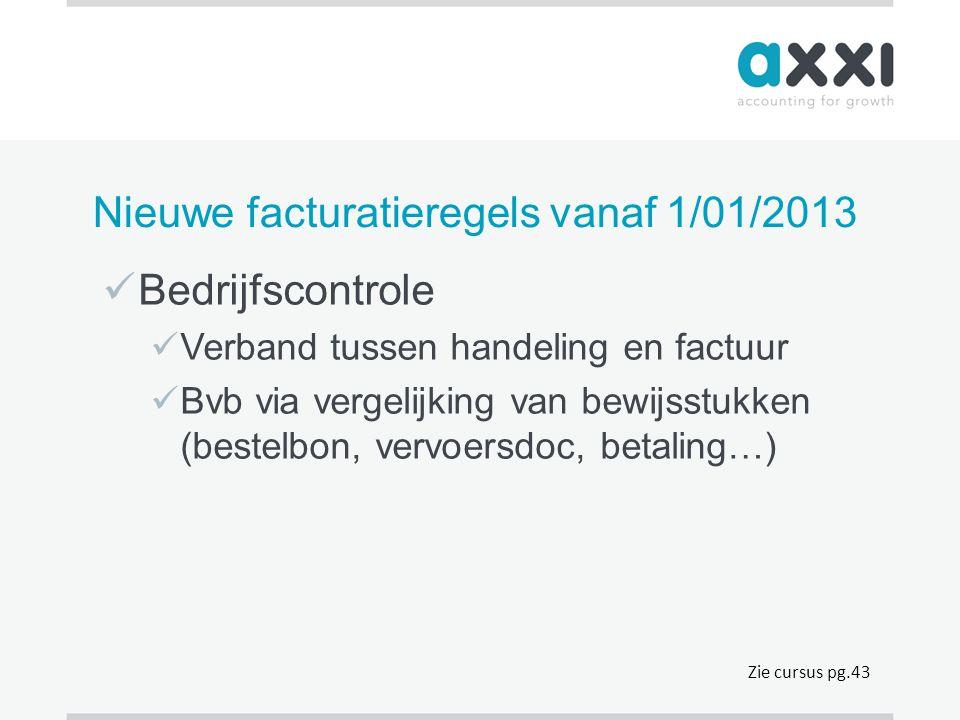 Nieuwe facturatieregels vanaf 1/01/2013  Bedrijfscontrole  Verband tussen handeling en factuur  Bvb via vergelijking van bewijsstukken (bestelbon,
