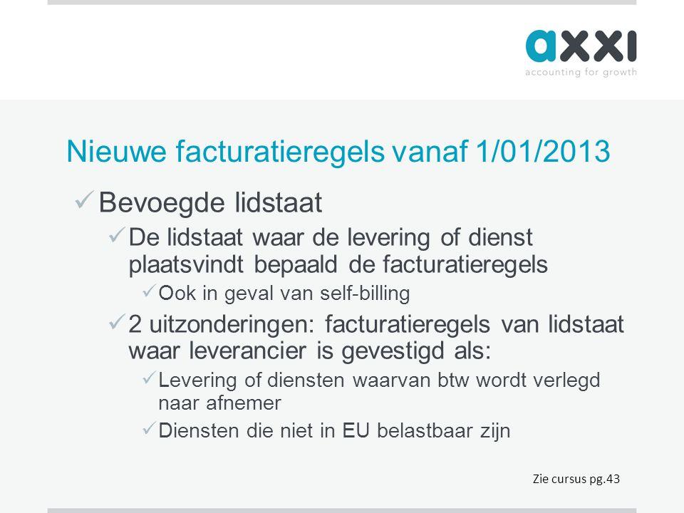 Nieuwe facturatieregels vanaf 1/01/2013  Bevoegde lidstaat  De lidstaat waar de levering of dienst plaatsvindt bepaald de facturatieregels  Ook in