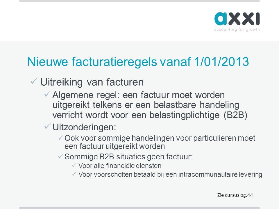 Nieuwe facturatieregels vanaf 1/01/2013  Uitreiking van facturen  Algemene regel: een factuur moet worden uitgereikt telkens er een belastbare hande