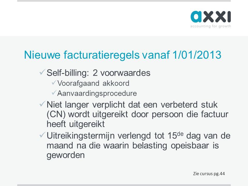 Nieuwe facturatieregels vanaf 1/01/2013  Self-billing: 2 voorwaardes  Voorafgaand akkoord  Aanvaardingsprocedure  Niet langer verplicht dat een ve