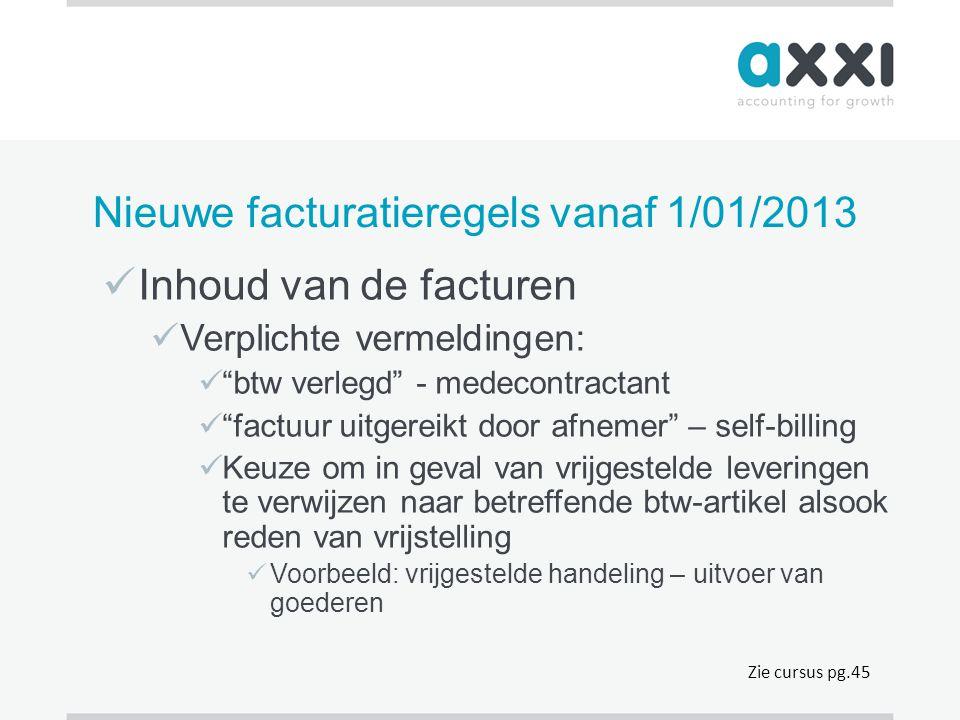 """Nieuwe facturatieregels vanaf 1/01/2013  Inhoud van de facturen  Verplichte vermeldingen:  """"btw verlegd"""" - medecontractant  """"factuur uitgereikt do"""