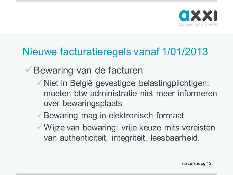 Nieuwe facturatieregels vanaf 1/01/2013  Bewaring van de facturen  Niet in België gevestigde belastingplichtigen: moeten btw-administratie niet meer