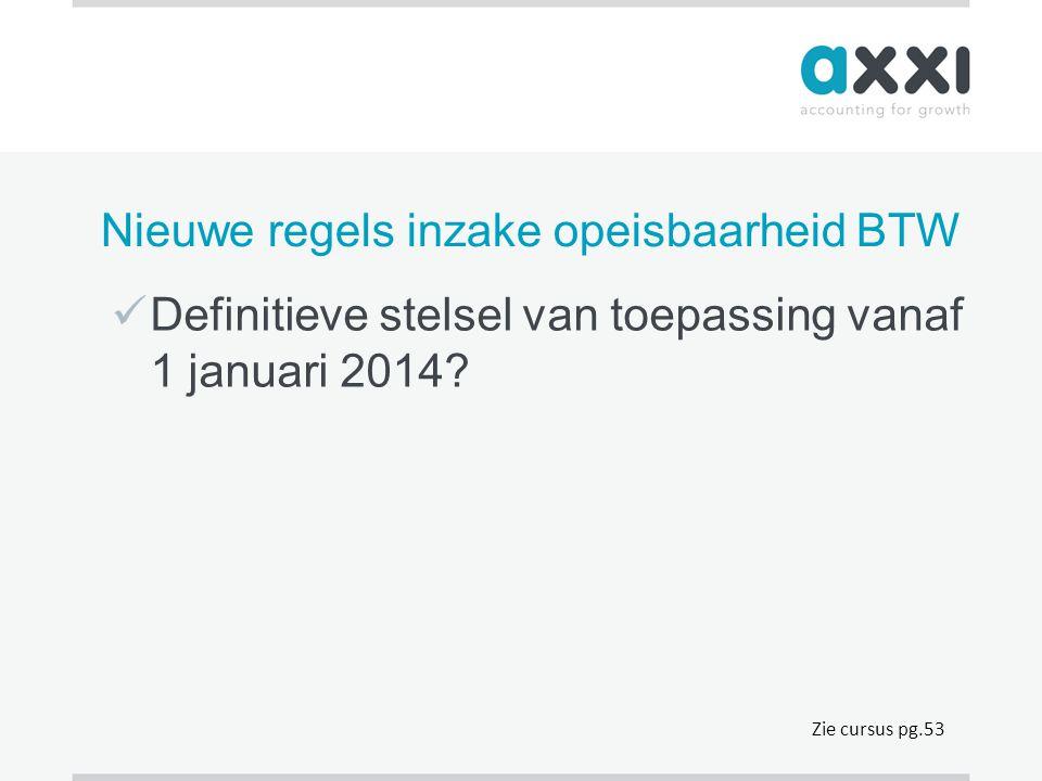 Nieuwe regels inzake opeisbaarheid BTW  Definitieve stelsel van toepassing vanaf 1 januari 2014? Zie cursus pg.53