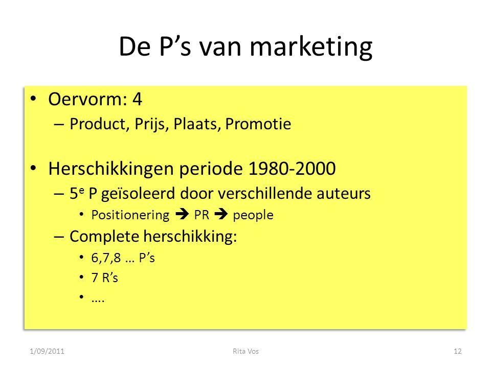 De P's van marketing • Oervorm: 4 – Product, Prijs, Plaats, Promotie • Herschikkingen periode 1980-2000 – 5 e P geïsoleerd door verschillende auteurs • Positionering  PR  people – Complete herschikking: • 6,7,8 … P's • 7 R's • ….