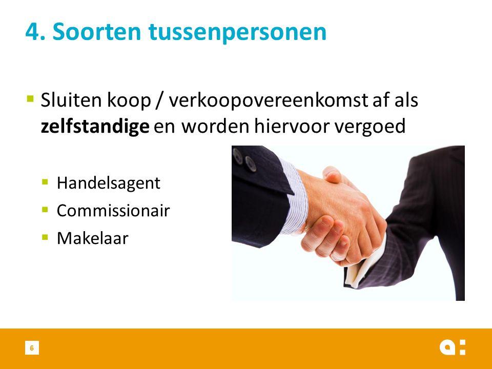  Sluiten koop / verkoopovereenkomst af als zelfstandige en worden hiervoor vergoed  Handelsagent  Commissionair  Makelaar 6 4.