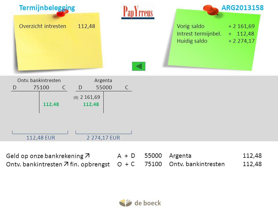 Overzicht intresten112,48 Argenta D 55000 C Ontv. bankintresten D 75100 C (0) 2 161,69 Ontv. bankintresten  fin. opbrengst O +C75100Ontv. bankintrest