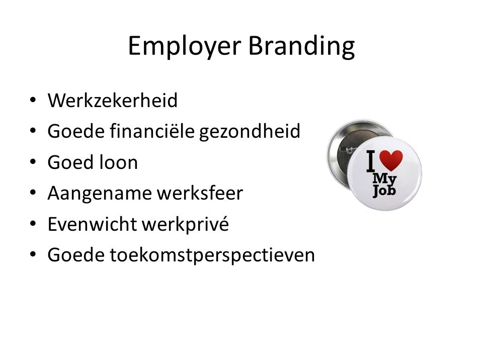 Employer Branding • Werkzekerheid • Goede financiële gezondheid • Goed loon • Aangename werksfeer • Evenwicht werkprivé • Goede toekomstperspectieven
