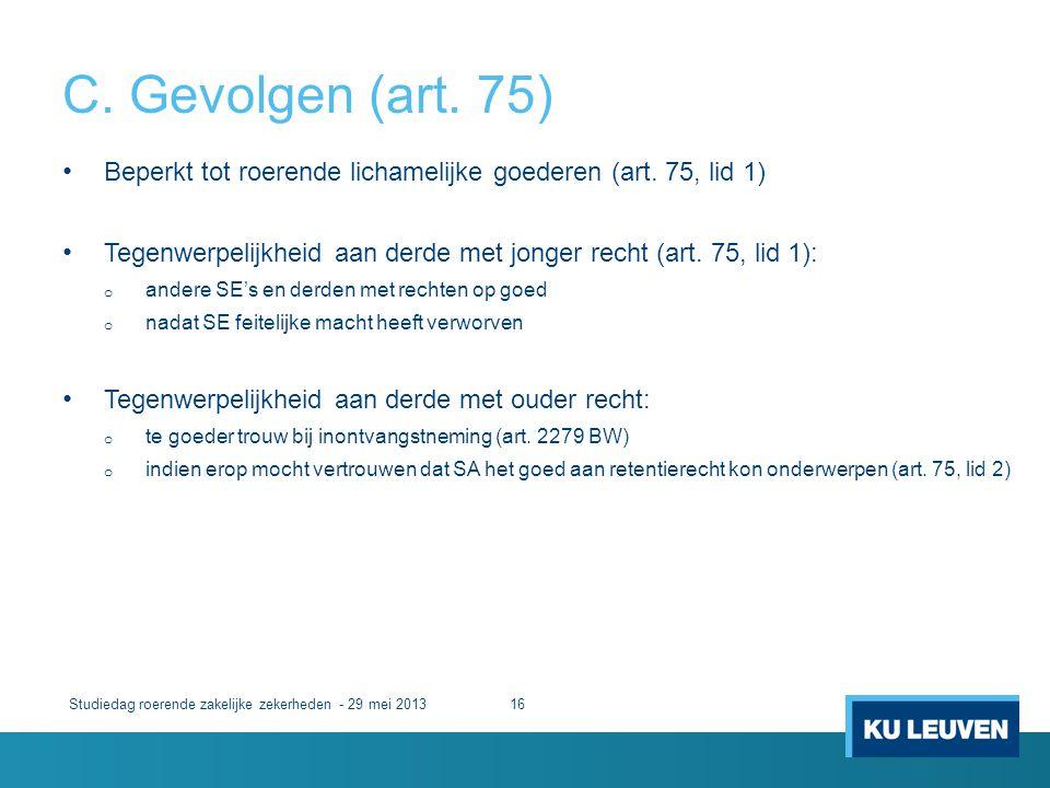 C. Gevolgen (art. 75) Studiedag roerende zakelijke zekerheden - 29 mei 201316 • Beperkt tot roerende lichamelijke goederen (art. 75, lid 1) • Tegenwer
