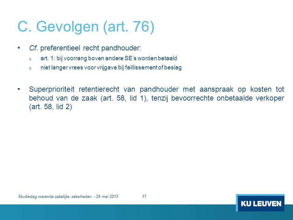 C. Gevolgen (art. 76) Studiedag roerende zakelijke zekerheden - 29 mei 201317 • Cf. preferentieel recht pandhouder: o art. 1: bij voorrang boven ander