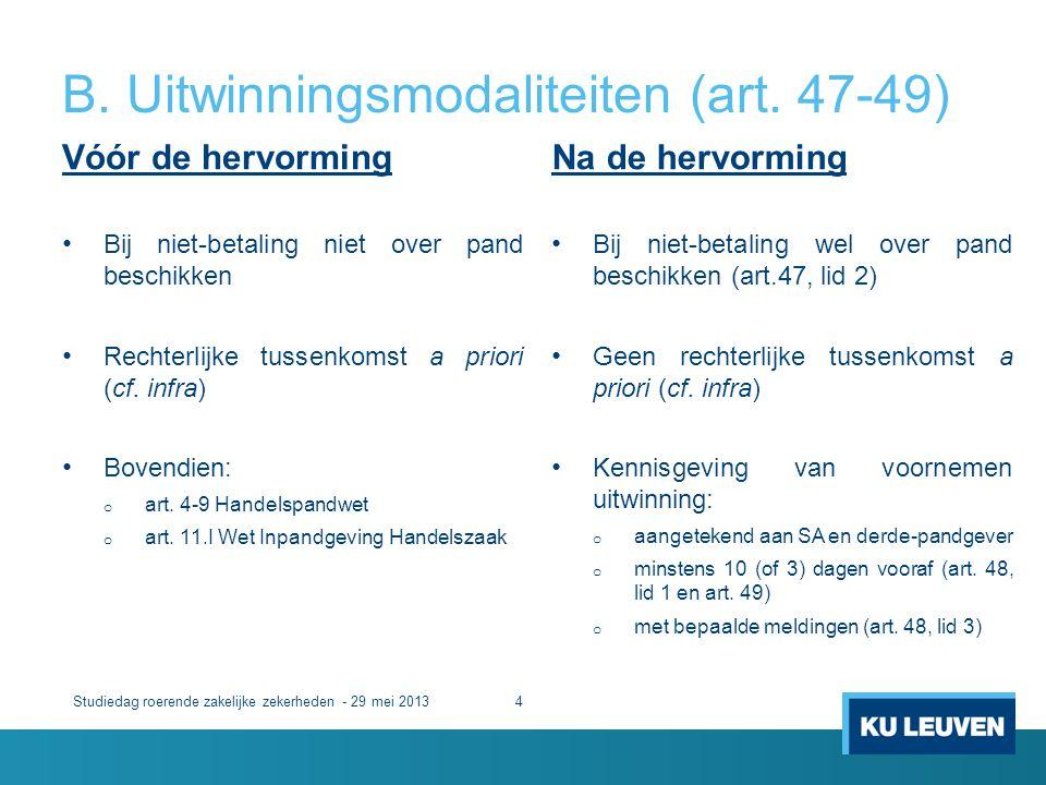 B. Uitwinningsmodaliteiten (art. 47-49) Vóór de hervorming • Bij niet-betaling niet over pand beschikken • Rechterlijke tussenkomst a priori (cf. infr