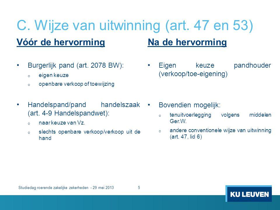 C. Wijze van uitwinning (art. 47 en 53) Vóór de hervorming • Burgerlijk pand (art. 2078 BW): o eigen keuze o openbare verkoop of toewijzing • Handelsp