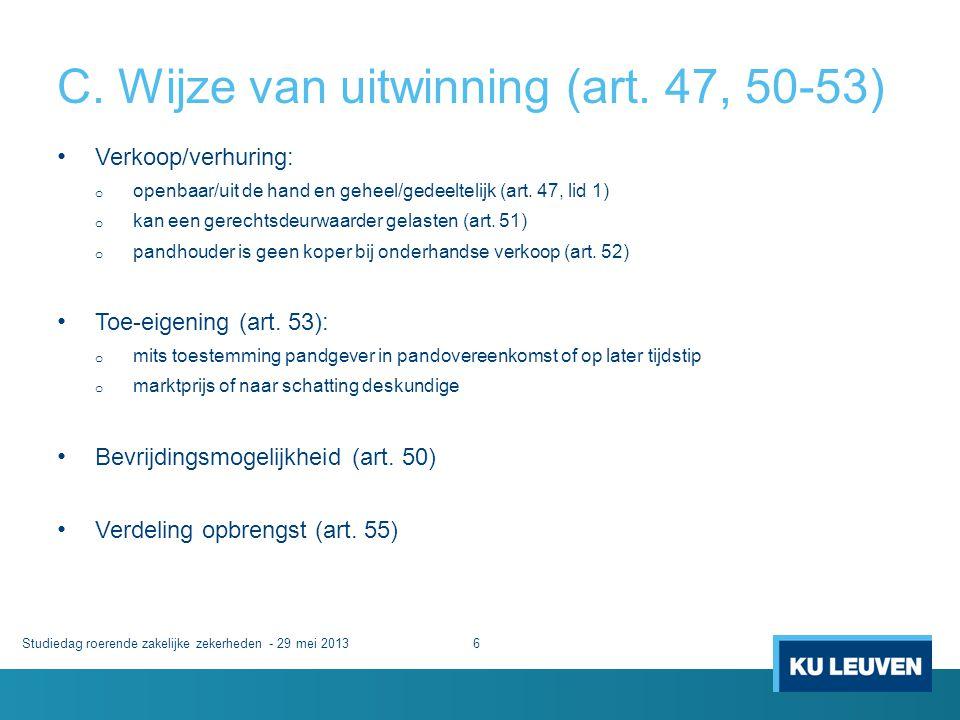 C. Wijze van uitwinning (art. 47, 50-53) Studiedag roerende zakelijke zekerheden - 29 mei 20136 • Verkoop/verhuring: o openbaar/uit de hand en geheel/