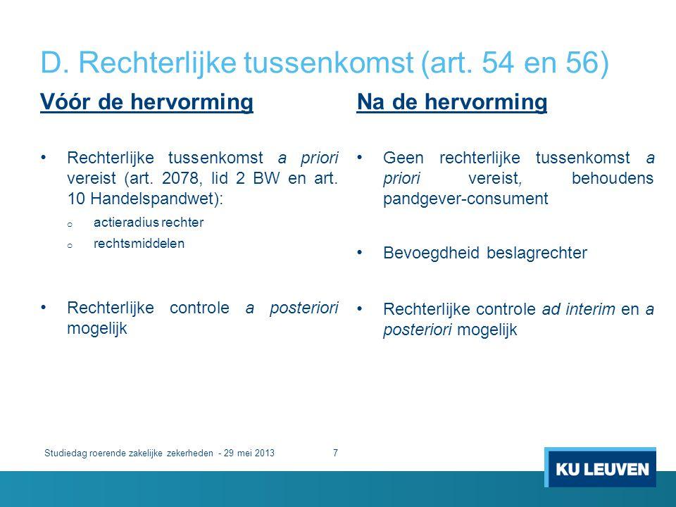 D. Rechterlijke tussenkomst (art. 54 en 56) Vóór de hervorming • Rechterlijke tussenkomst a priori vereist (art. 2078, lid 2 BW en art. 10 Handelspand