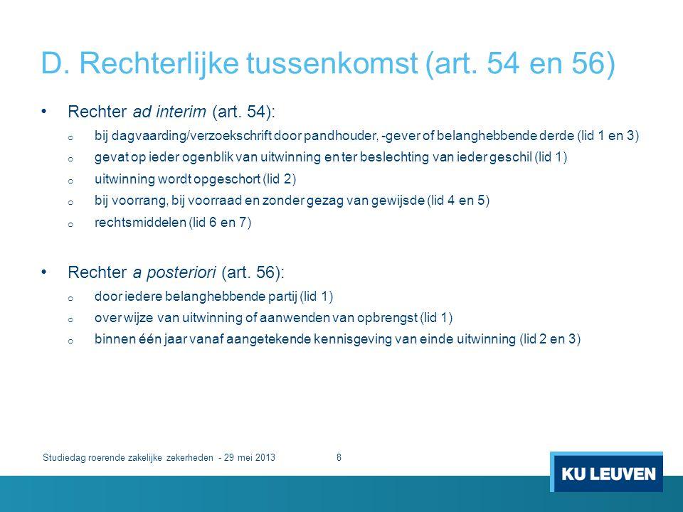 D. Rechterlijke tussenkomst (art. 54 en 56) Studiedag roerende zakelijke zekerheden - 29 mei 20138 • Rechter ad interim (art. 54): o bij dagvaarding/v