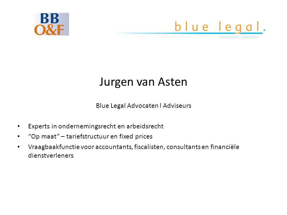 """Jurgen van Asten Blue Legal Advocaten l Adviseurs • Experts in ondernemingsrecht en arbeidsrecht • """"Op maat"""" – tariefstructuur en fixed prices • Vraag"""