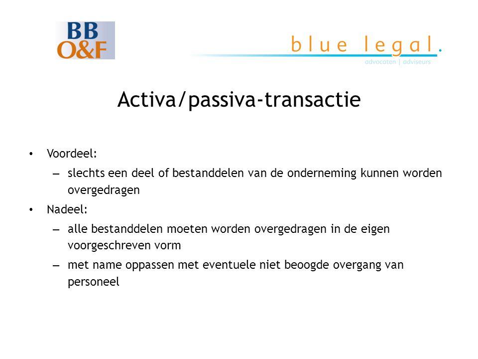 Activa/passiva-transactie • Voordeel: – slechts een deel of bestanddelen van de onderneming kunnen worden overgedragen • Nadeel: – alle bestanddelen m