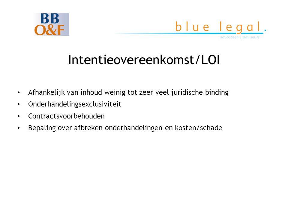 Intentieovereenkomst/LOI • Afhankelijk van inhoud weinig tot zeer veel juridische binding • Onderhandelingsexclusiviteit • Contractsvoorbehouden • Bep