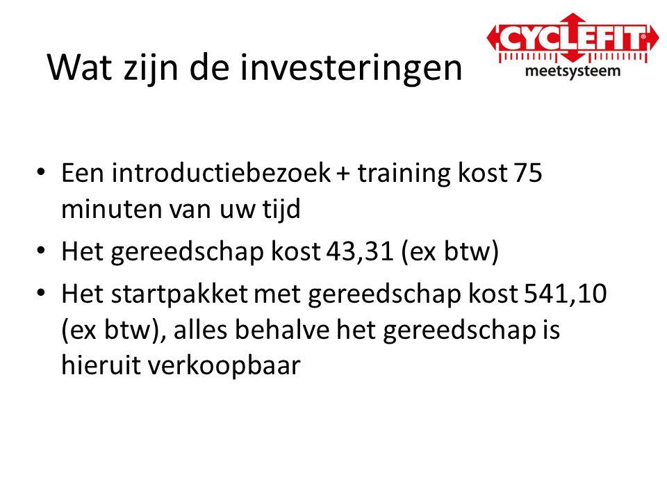 Wat zijn de investeringen • Een introductiebezoek + training kost 75 minuten van uw tijd • Het gereedschap kost 43,31 (ex btw) • Het startpakket met g