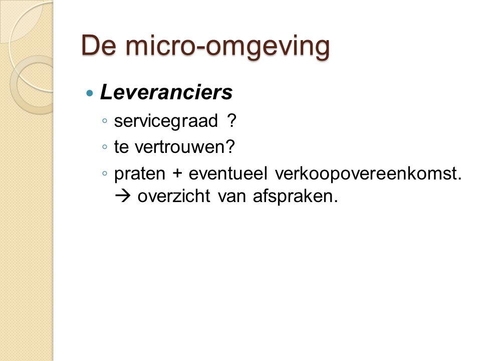 De micro-omgeving  Leveranciers ◦ servicegraad ? ◦ te vertrouwen? ◦ praten + eventueel verkoopovereenkomst.  overzicht van afspraken.