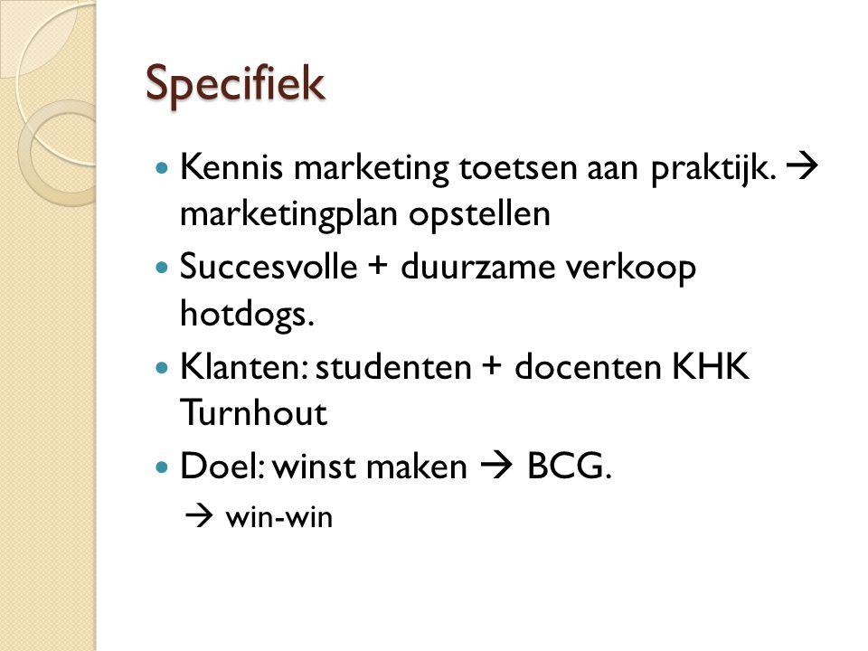 Specifiek  Kennis marketing toetsen aan praktijk.  marketingplan opstellen  Succesvolle + duurzame verkoop hotdogs.  Klanten: studenten + docenten