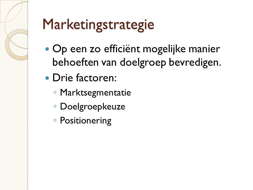 Marketingstrategie  Op een zo efficiënt mogelijke manier behoeften van doelgroep bevredigen.  Drie factoren: ◦ Marktsegmentatie ◦ Doelgroepkeuze ◦ P
