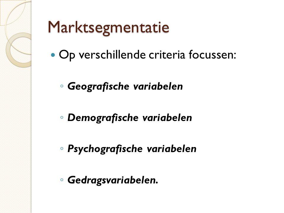 Marktsegmentatie  Op verschillende criteria focussen: ◦ Geografische variabelen ◦ Demografische variabelen ◦ Psychografische variabelen ◦ Gedragsvariabelen.
