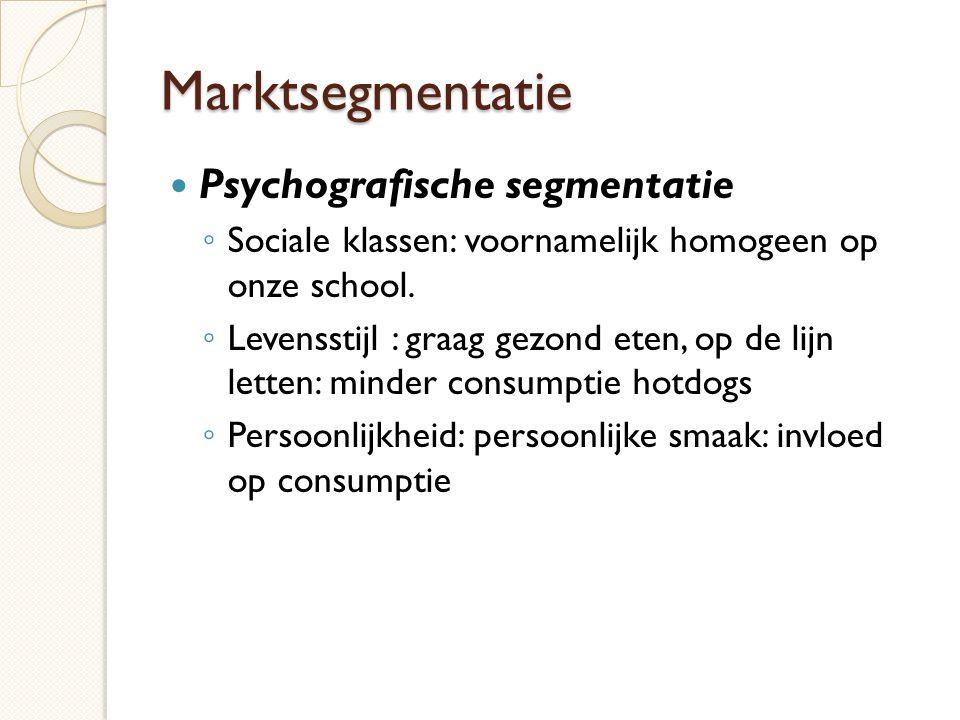 Marktsegmentatie  Psychografische segmentatie ◦ Sociale klassen: voornamelijk homogeen op onze school. ◦ Levensstijl : graag gezond eten, op de lijn