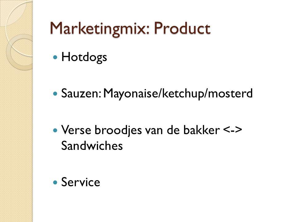 Marketingmix: Product  Hotdogs  Sauzen: Mayonaise/ketchup/mosterd  Verse broodjes van de bakker Sandwiches  Service