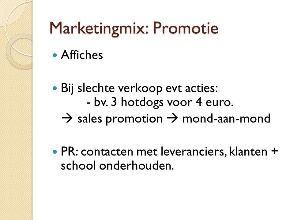 Marketingmix: Promotie  Affiches  Bij slechte verkoop evt acties: - bv. 3 hotdogs voor 4 euro.  sales promotion  mond-aan-mond  PR: contacten met