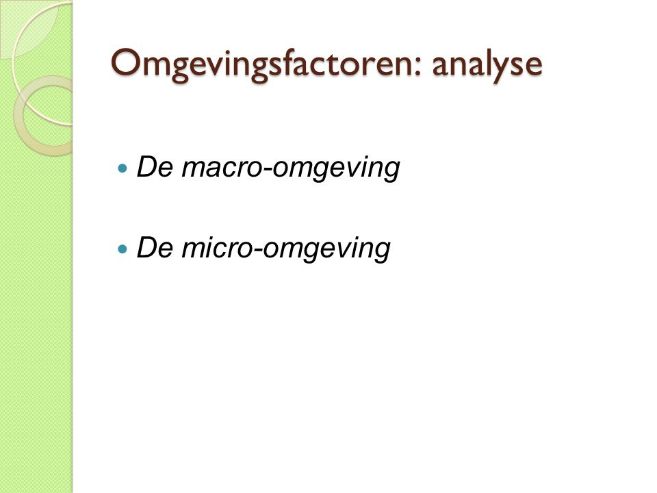Omgevingsfactoren: analyse  De macro-omgeving  De micro-omgeving