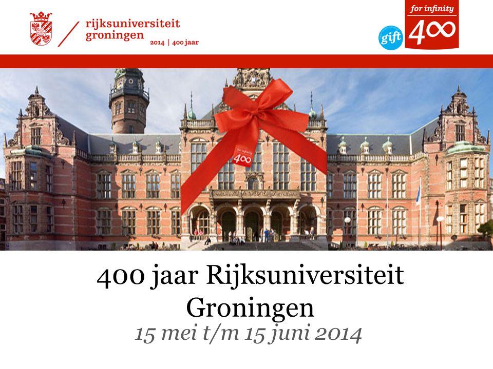 400 jaar Rijksuniversiteit Groningen 15 mei t/m 15 juni 2014