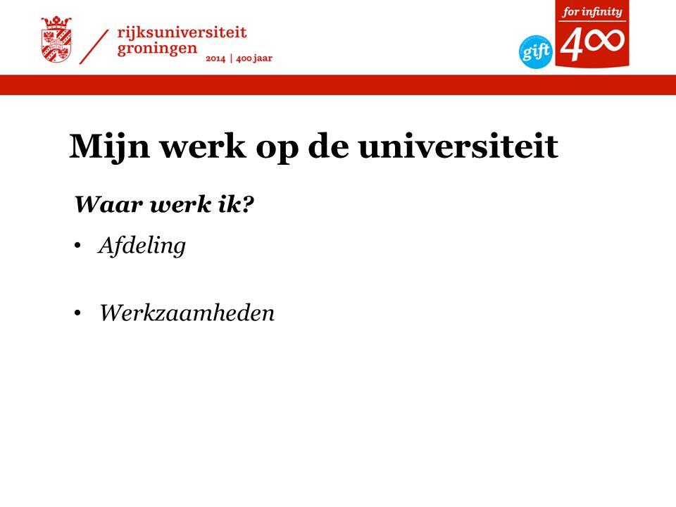 Mijn werk op de universiteit Waar werk ik? • Afdeling • Werkzaamheden
