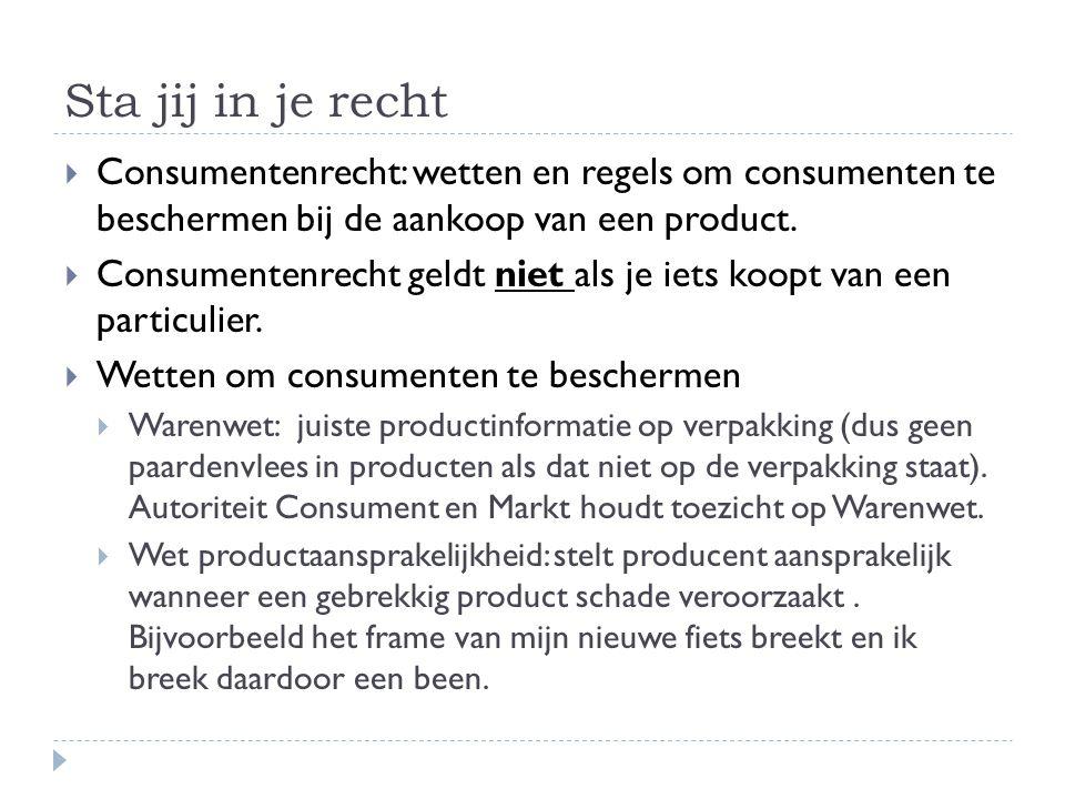 Sta jij in je recht  Consumentenrecht: wetten en regels om consumenten te beschermen bij de aankoop van een product.  Consumentenrecht geldt niet al