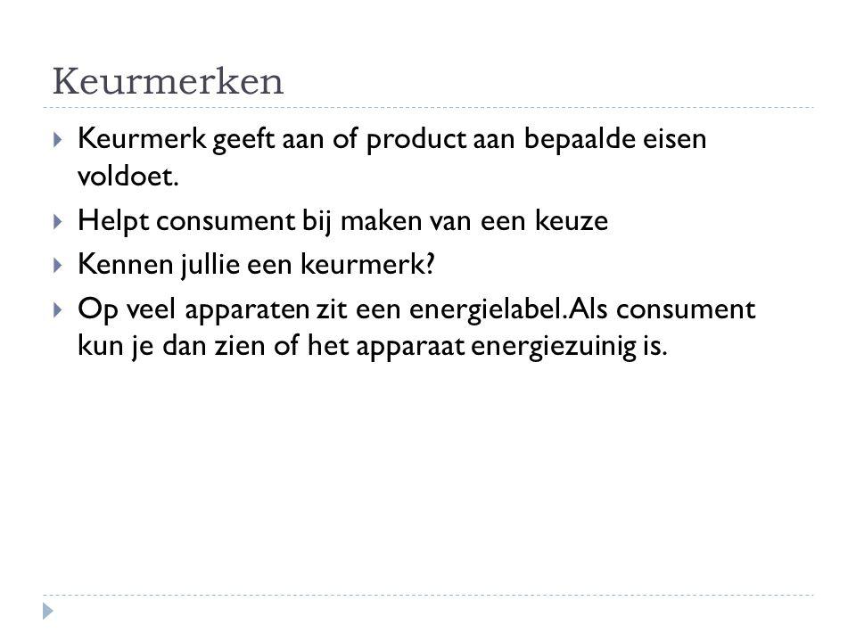 Keurmerken  Keurmerk geeft aan of product aan bepaalde eisen voldoet.  Helpt consument bij maken van een keuze  Kennen jullie een keurmerk?  Op ve