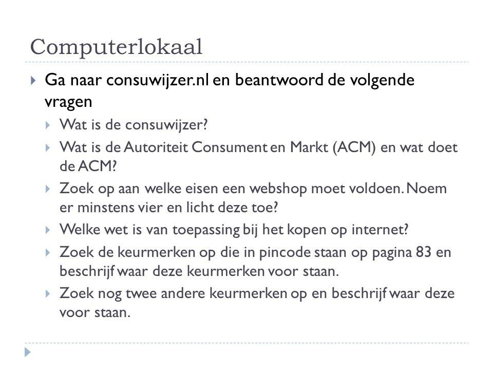 Computerlokaal  Ga naar consuwijzer.nl en beantwoord de volgende vragen  Wat is de consuwijzer?  Wat is de Autoriteit Consument en Markt (ACM) en w