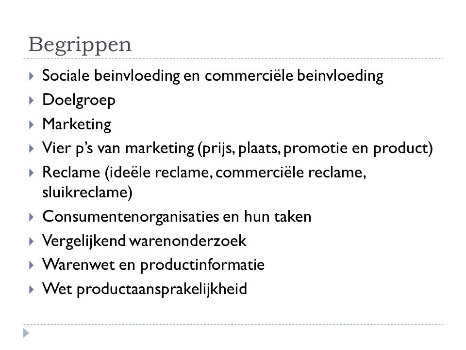 Begrippen  Sociale beinvloeding en commerciële beinvloeding  Doelgroep  Marketing  Vier p's van marketing (prijs, plaats, promotie en product)  R